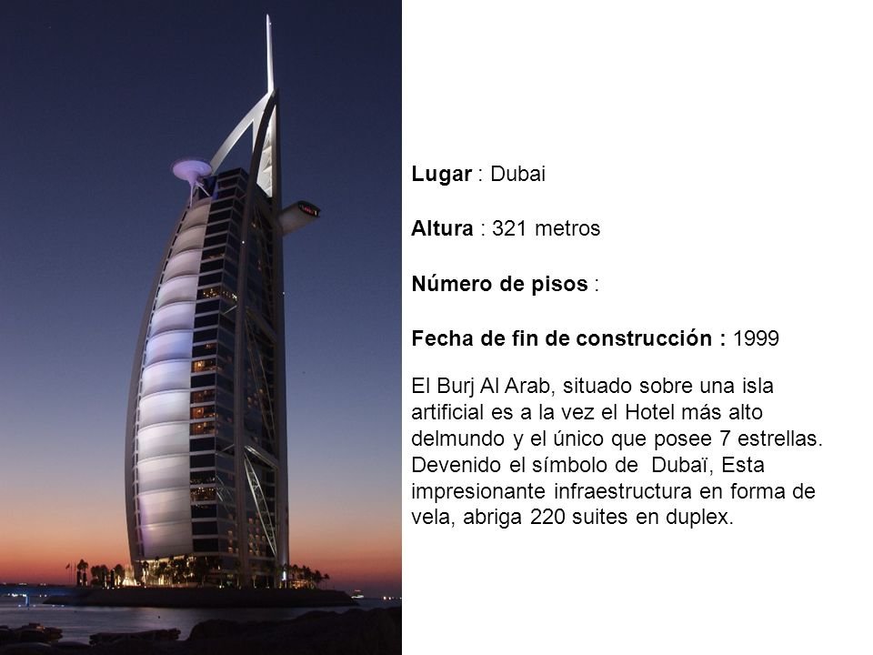 Lugar : Dubai Altura : 321 metros. Número de pisos : Fecha de fin de construcción : 1999.