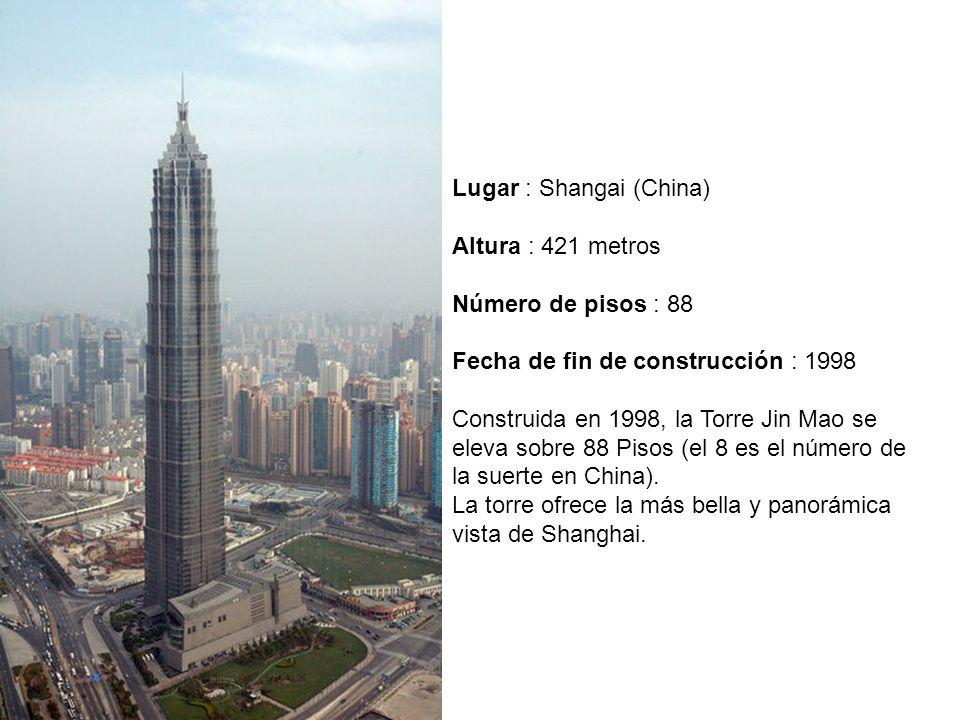 Lugar : Shangai (China) Altura : 421 metros Número de pisos : 88