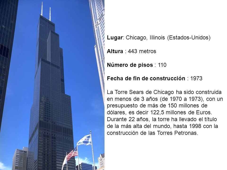 Lugar: Chicago, Illinois (Estados-Unidos) Altura : 443 metros Número de pisos : 110