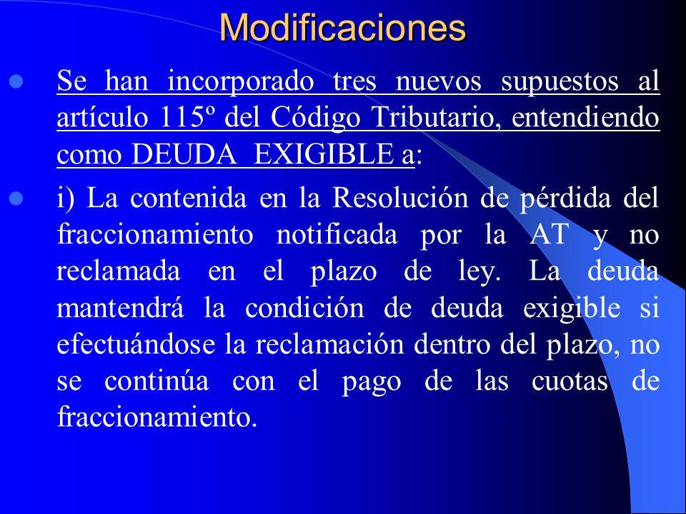 Modificaciones Se han incorporado tres nuevos supuestos al artículo 115º del Código Tributario, entendiendo como DEUDA EXIGIBLE a: