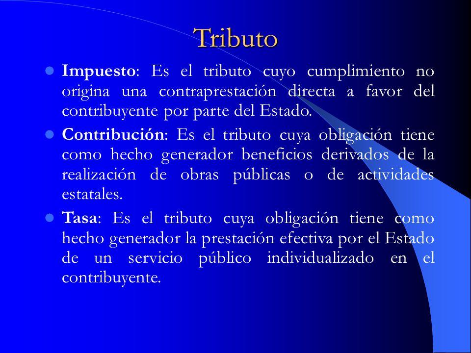 Tributo Impuesto: Es el tributo cuyo cumplimiento no origina una contraprestación directa a favor del contribuyente por parte del Estado.