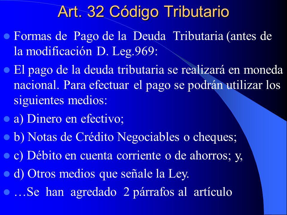 Art. 32 Código Tributario Formas de Pago de la Deuda Tributaria (antes de la modificación D. Leg.969: