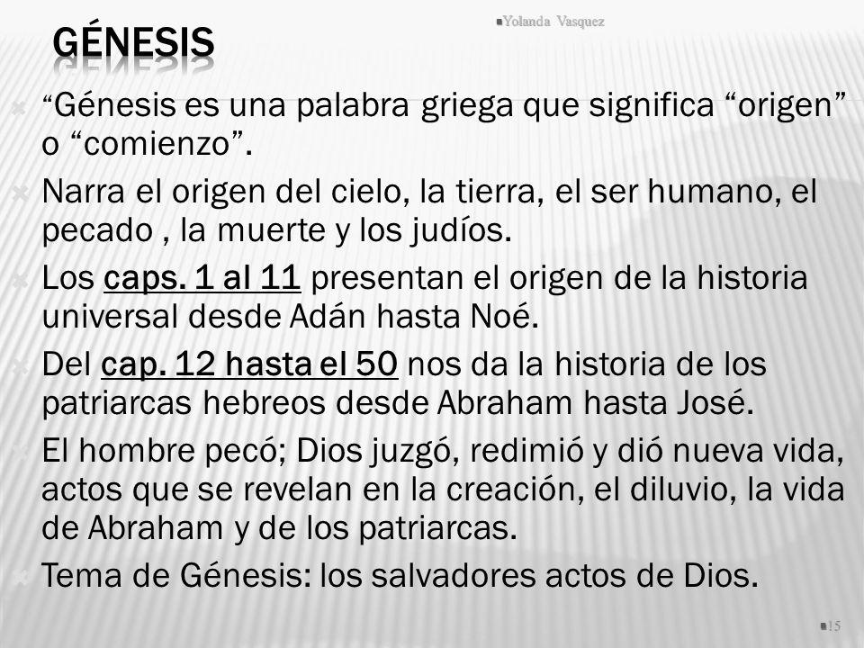 Génesis Yolanda Vasquez. Génesis es una palabra griega que significa origen o comienzo .