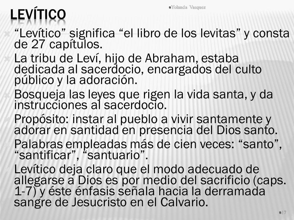 Levítico Yolanda Vasquez. Levítico significa el libro de los levitas y consta de 27 capítulos.