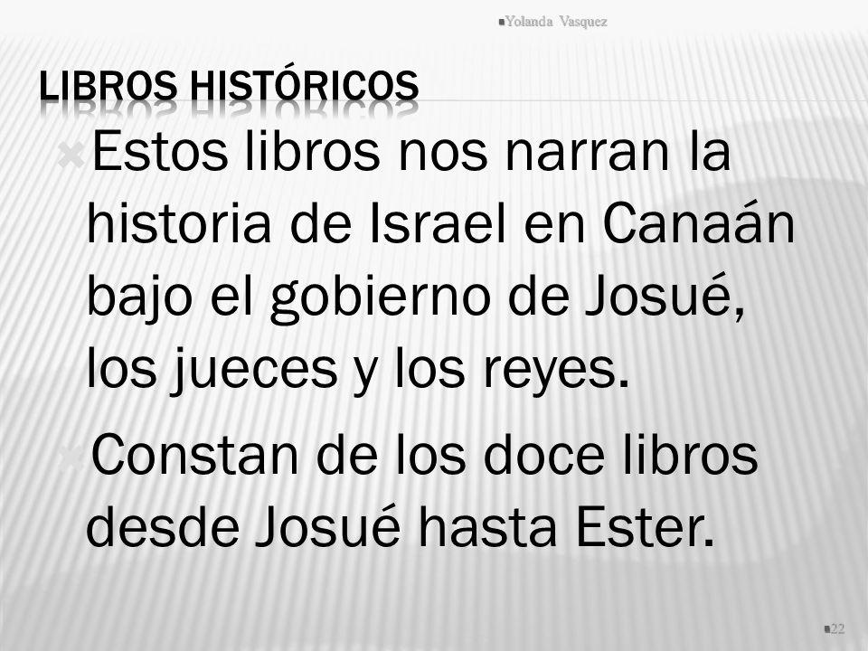 Constan de los doce libros desde Josué hasta Ester.