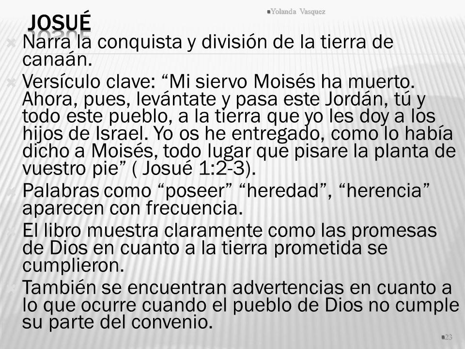 Josué Narra la conquista y división de la tierra de canaán.