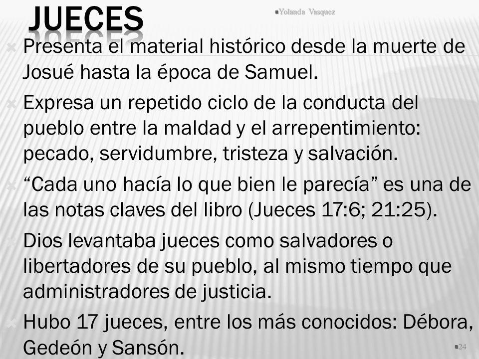 Jueces Yolanda Vasquez. Presenta el material histórico desde la muerte de Josué hasta la época de Samuel.