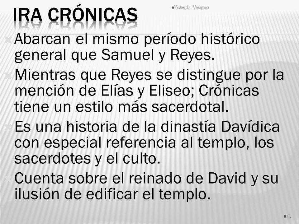 Ira Crónicas Yolanda Vasquez. Abarcan el mismo período histórico general que Samuel y Reyes.