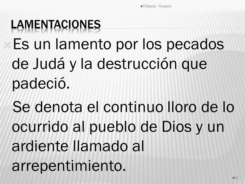 Es un lamento por los pecados de Judá y la destrucción que padeció.