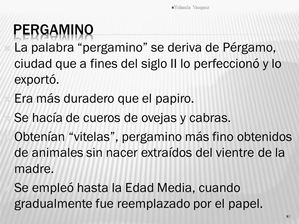 Yolanda Vasquez Pergamino. La palabra pergamino se deriva de Pérgamo, ciudad que a fines del siglo II lo perfeccionó y lo exportó.