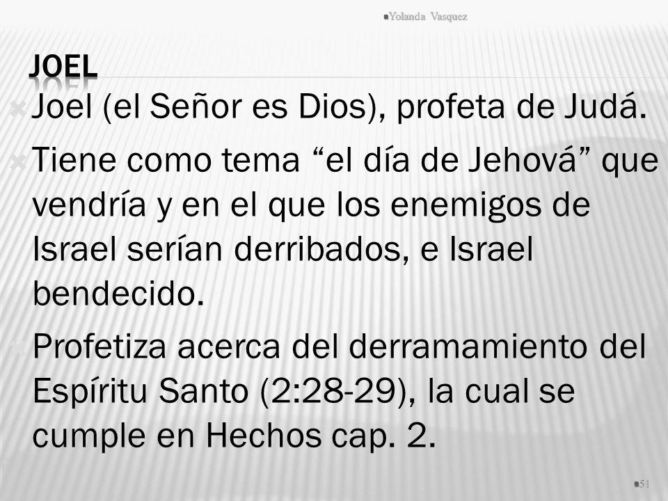Joel (el Señor es Dios), profeta de Judá.
