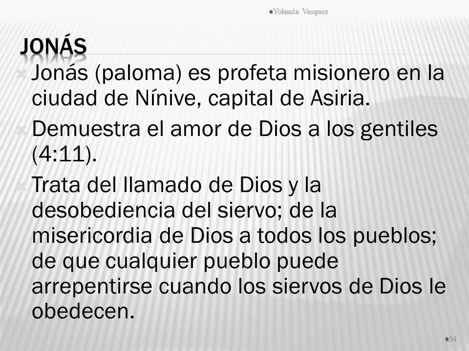 Demuestra el amor de Dios a los gentiles (4:11).