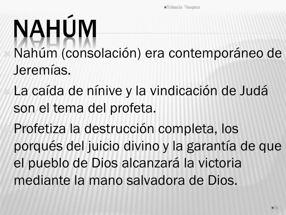 Nahúm Nahúm (consolación) era contemporáneo de Jeremías.