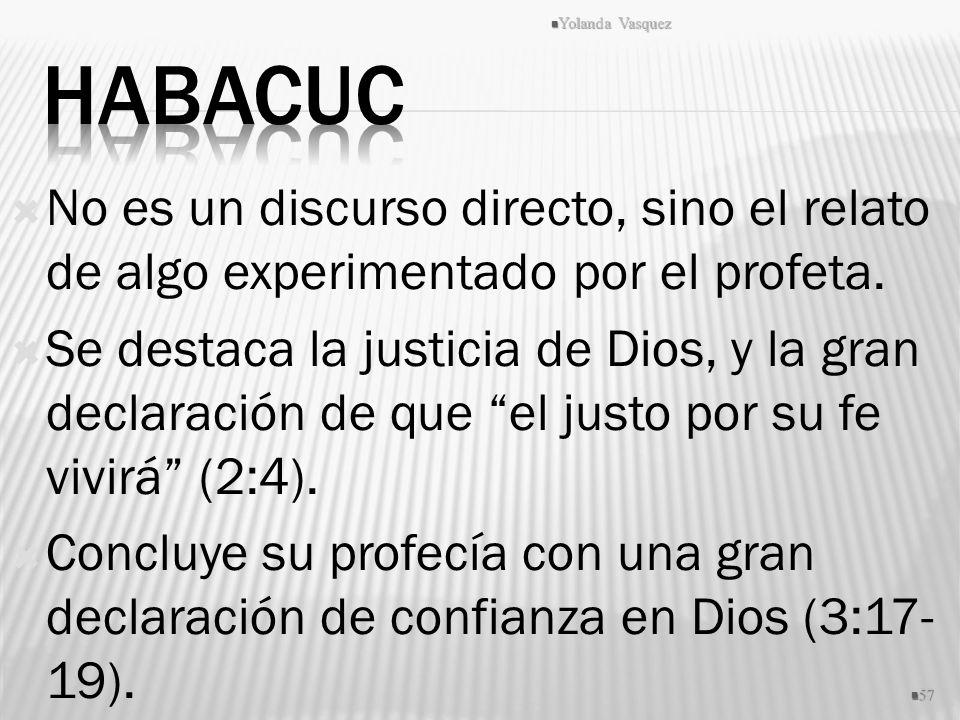 Yolanda Vasquez Habacuc. No es un discurso directo, sino el relato de algo experimentado por el profeta.