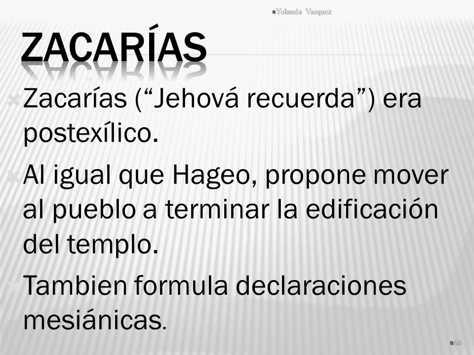 Zacarías Zacarías ( Jehová recuerda ) era postexílico.