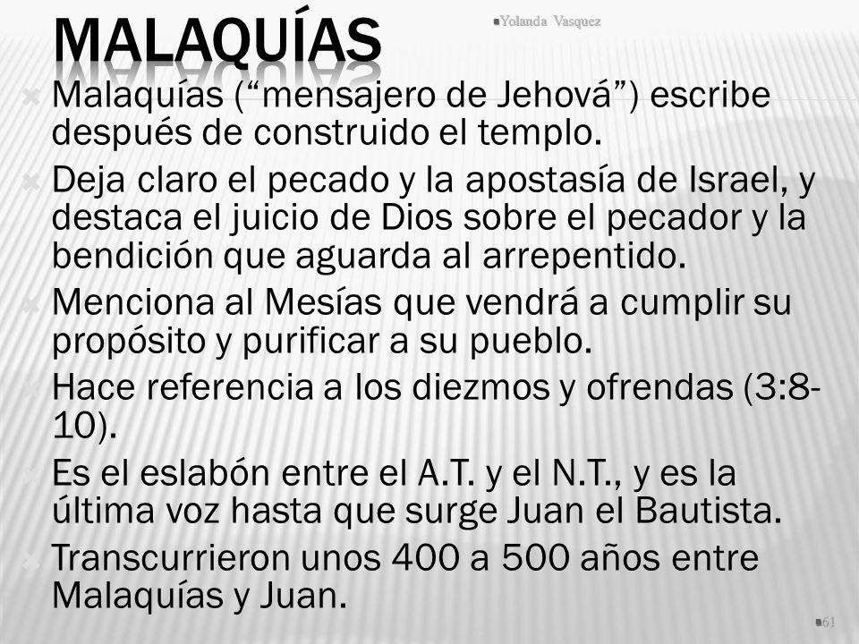 Malaquías Yolanda Vasquez. Malaquías ( mensajero de Jehová ) escribe después de construido el templo.