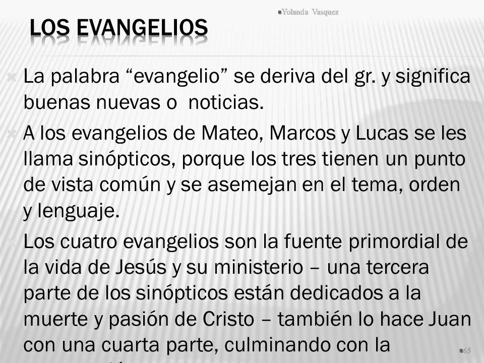 Los Evangelios Yolanda Vasquez. La palabra evangelio se deriva del gr. y significa buenas nuevas o noticias.