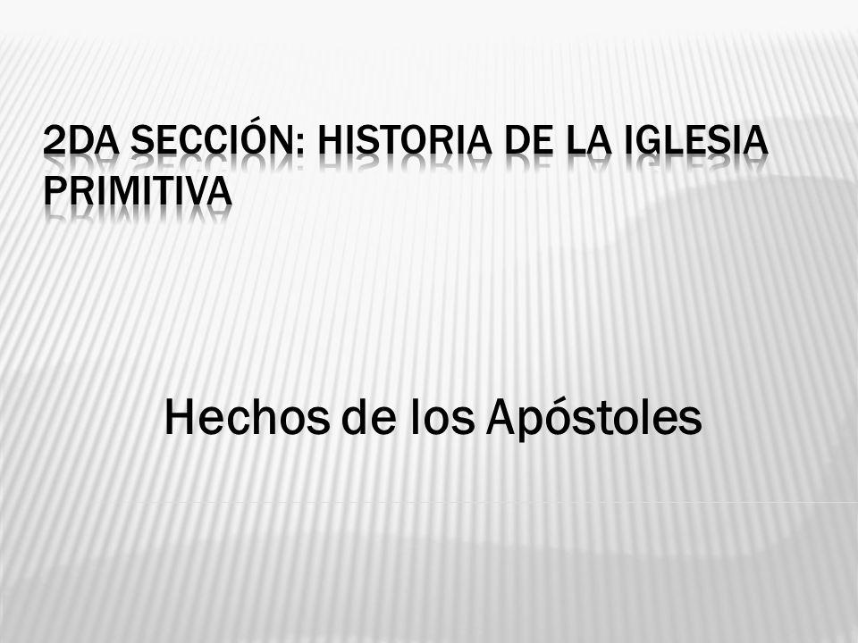2da sección: Historia de la Iglesia Primitiva