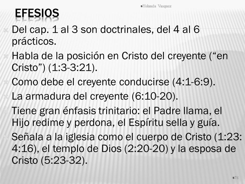 Efesios Del cap. 1 al 3 son doctrinales, del 4 al 6 prácticos.