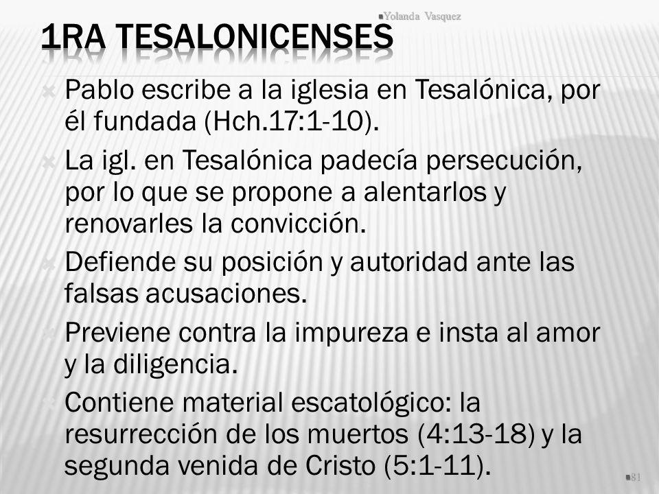 1ra Tesalonicenses Yolanda Vasquez. Pablo escribe a la iglesia en Tesalónica, por él fundada (Hch.17:1-10).