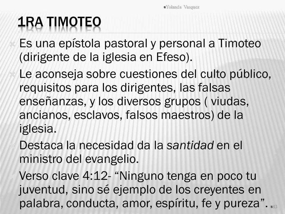 Yolanda Vasquez 1ra Timoteo. Es una epístola pastoral y personal a Timoteo (dirigente de la iglesia en Efeso).