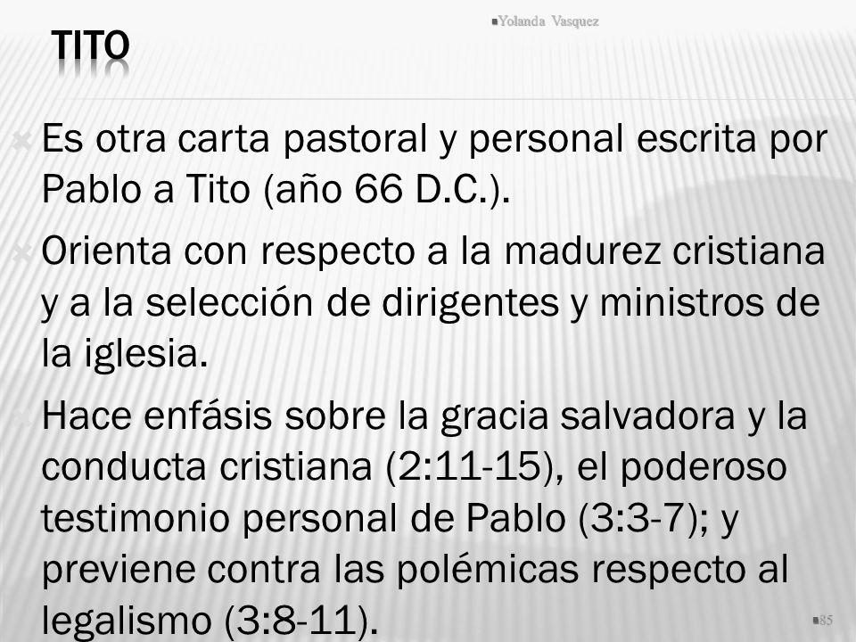 Tito Yolanda Vasquez. Es otra carta pastoral y personal escrita por Pablo a Tito (año 66 D.C.).