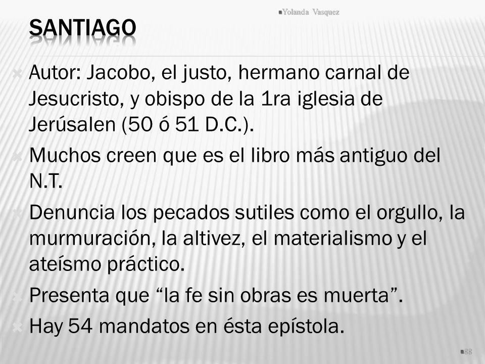 Santiago Yolanda Vasquez. Autor: Jacobo, el justo, hermano carnal de Jesucristo, y obispo de la 1ra iglesia de Jerúsalen (50 ó 51 D.C.).