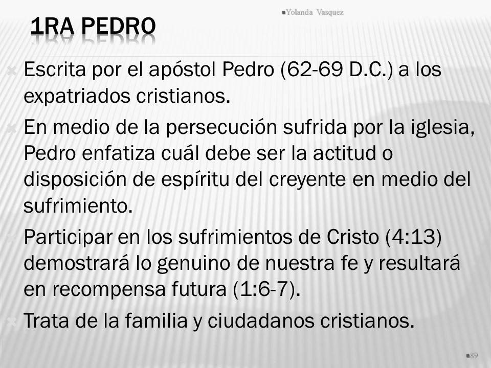 1ra Pedro Yolanda Vasquez. Escrita por el apóstol Pedro (62-69 D.C.) a los expatriados cristianos.