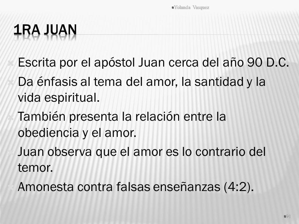 1ra Juan Escrita por el apóstol Juan cerca del año 90 D.C.