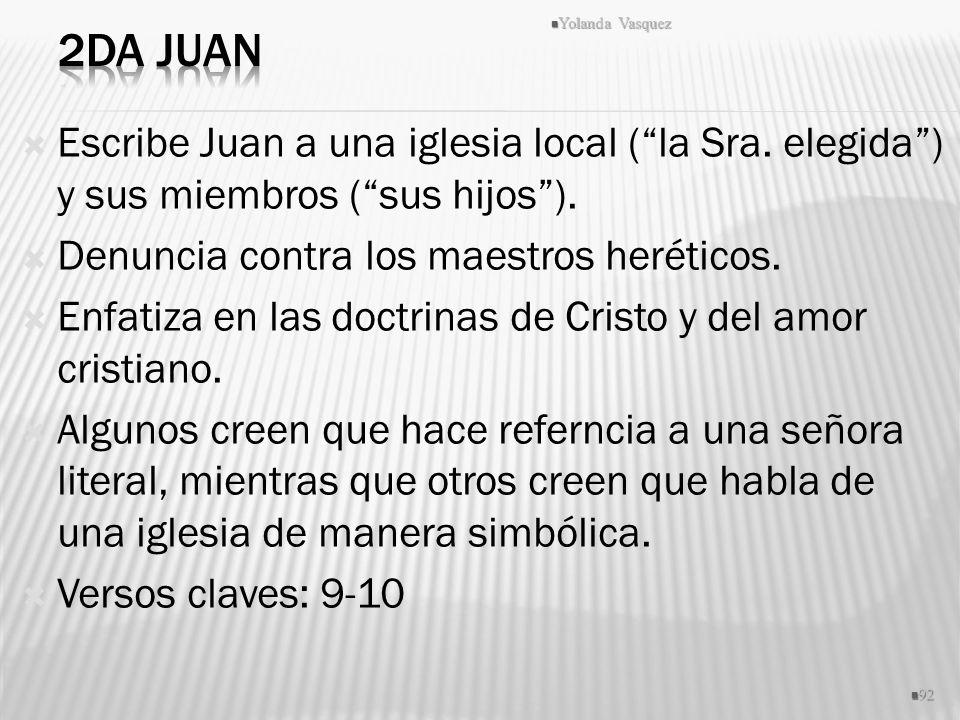 2da Juan Yolanda Vasquez. Escribe Juan a una iglesia local ( la Sra. elegida ) y sus miembros ( sus hijos ).