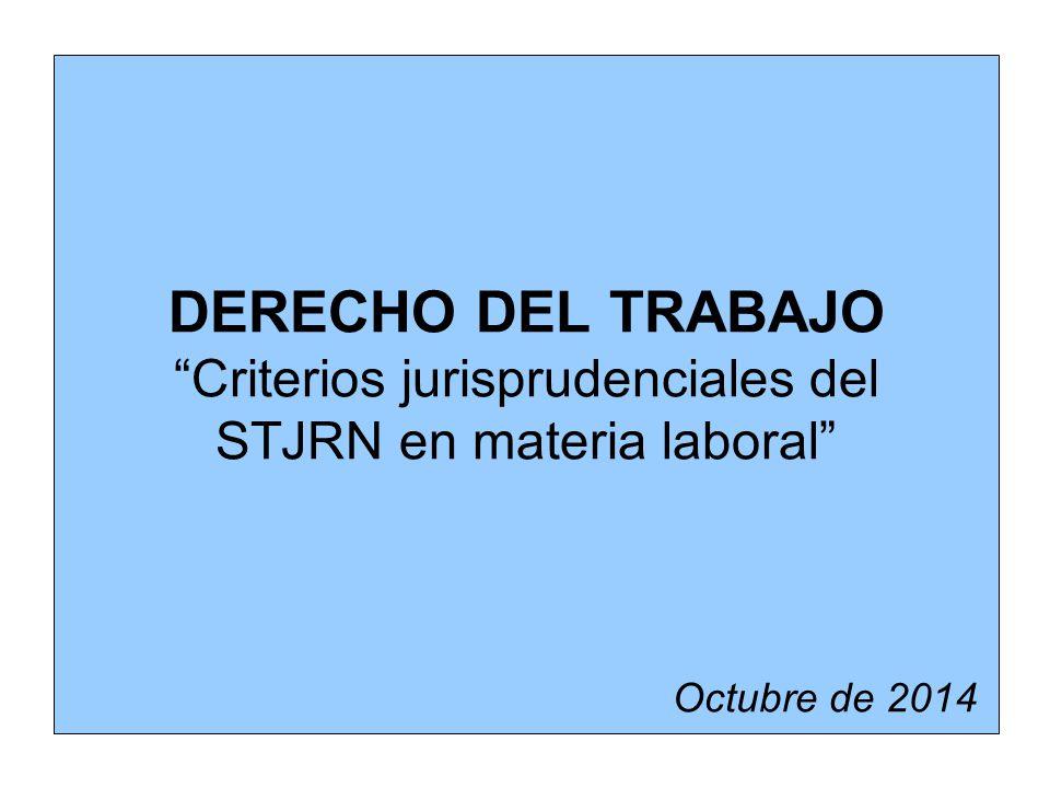 DERECHO DEL TRABAJO Criterios jurisprudenciales del STJRN en materia laboral Octubre de 2014