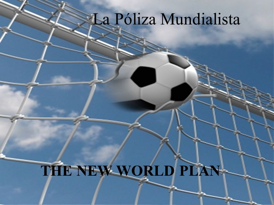 La Póliza Mundialista THE NEW WORLD PLAN