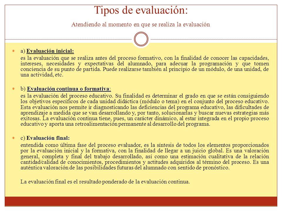 Tipos de evaluación: Atendiendo al momento en que se realiza la evaluación