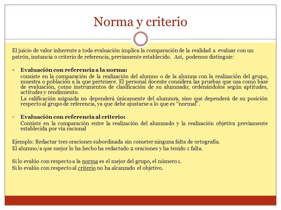 Norma y criterio El juicio de valor inherente a toda evaluación implica la comparación de la realidad a evaluar con un.