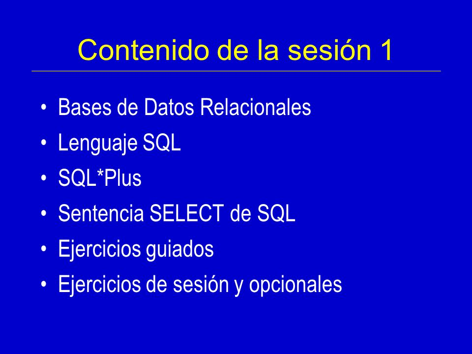 Contenido de la sesión 1 Bases de Datos Relacionales Lenguaje SQL