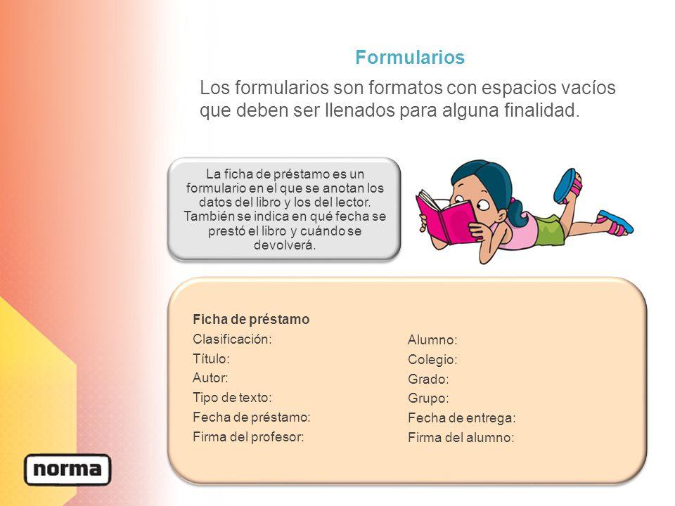 Formularios Los formularios son formatos con espacios vacíos que deben ser llenados para alguna finalidad.