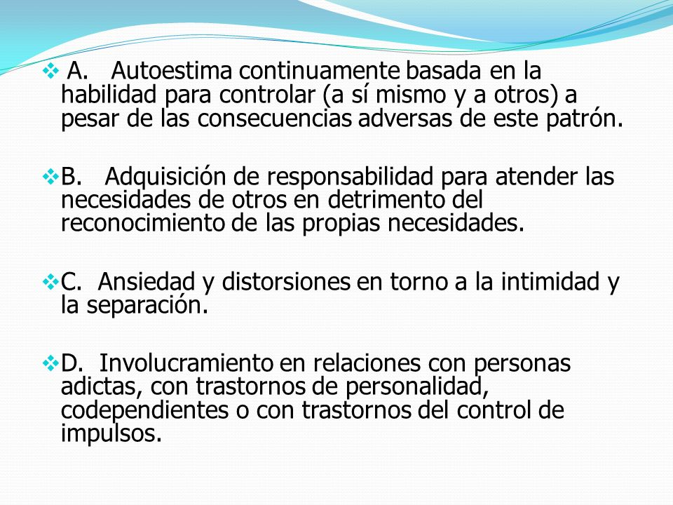 A. Autoestima continuamente basada en la habilidad para controlar (a sí mismo y a otros) a pesar de las consecuencias adversas de este patrón.