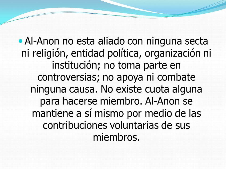 Al-Anon no esta aliado con ninguna secta ni religión, entidad política, organización ni institución; no toma parte en controversias; no apoya ni combate ninguna causa.