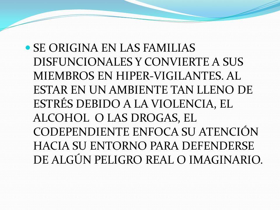 SE ORIGINA EN LAS FAMILIAS DISFUNCIONALES Y CONVIERTE A SUS MIEMBROS EN HIPER-VIGILANTES.