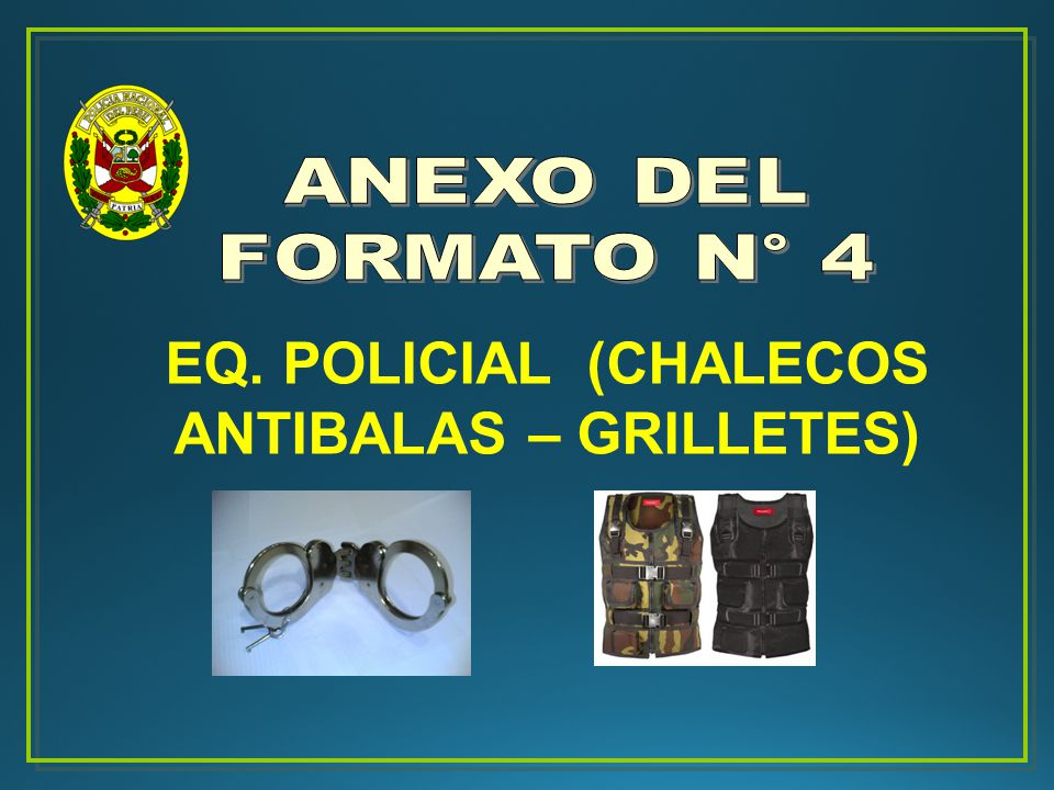 EQ. POLICIAL (CHALECOS ANTIBALAS – GRILLETES)