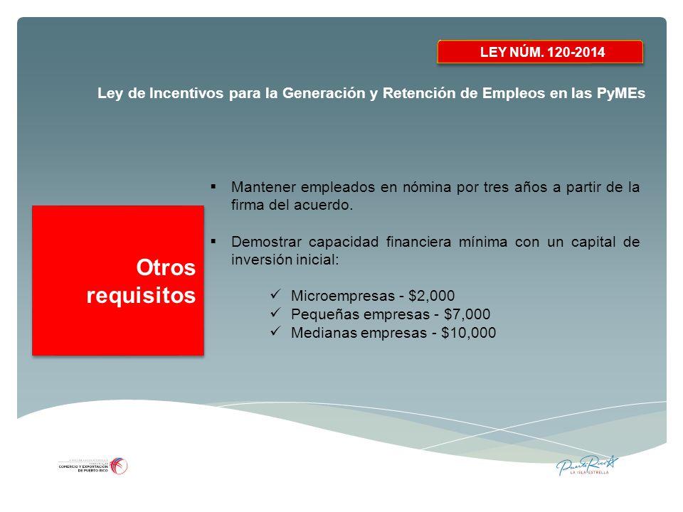 LEY NÚM. 120-2014 Mantener empleados en nómina por tres años a partir de la firma del acuerdo.