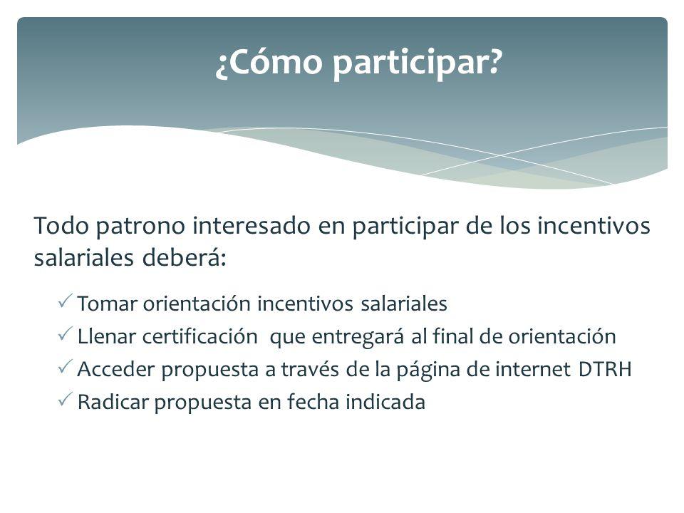 ¿Cómo participar Todo patrono interesado en participar de los incentivos salariales deberá: Tomar orientación incentivos salariales.
