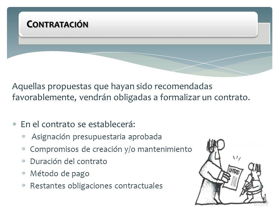 Contratación Aquellas propuestas que hayan sido recomendadas favorablemente, vendrán obligadas a formalizar un contrato.