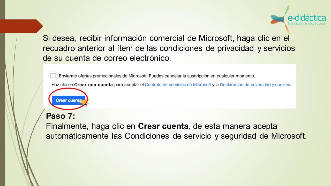 Si desea, recibir información comercial de Microsoft, haga clic en el recuadro anterior al ítem de las condiciones de privacidad y servicios de su cuenta de correo electrónico.