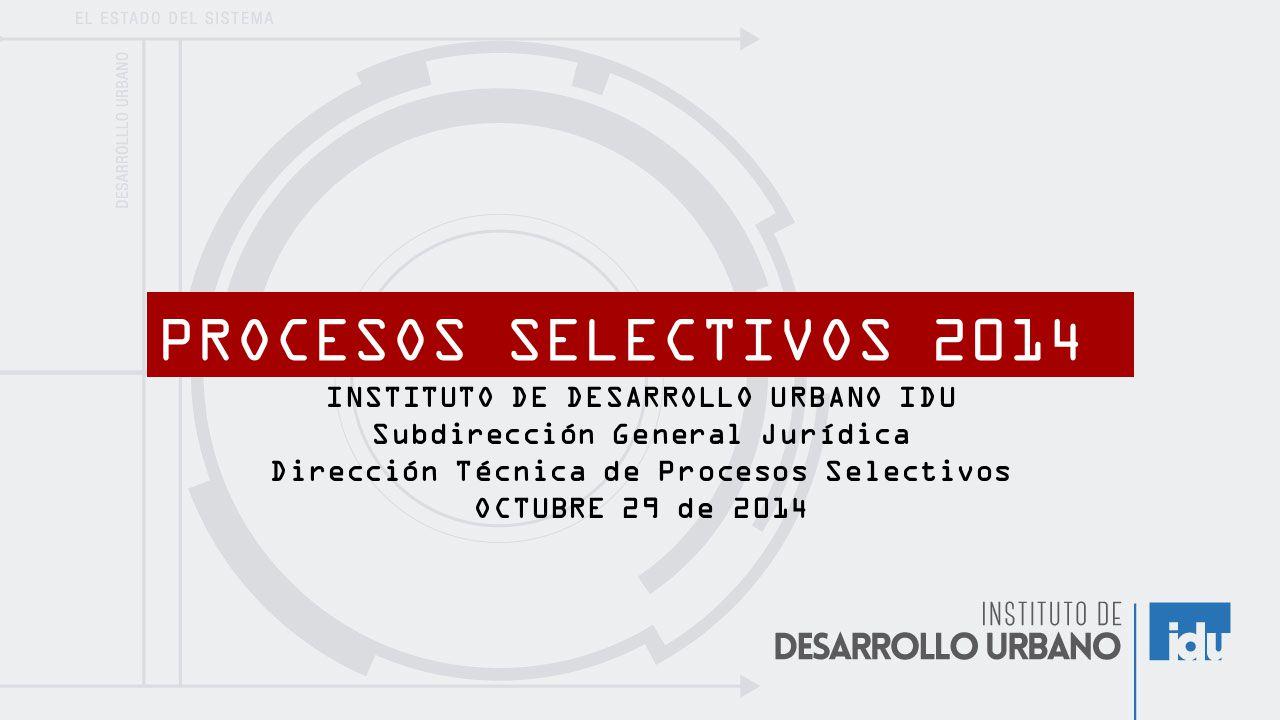 PROCESOS SELECTIVOS 2014 INSTITUTO DE DESARROLLO URBANO IDU