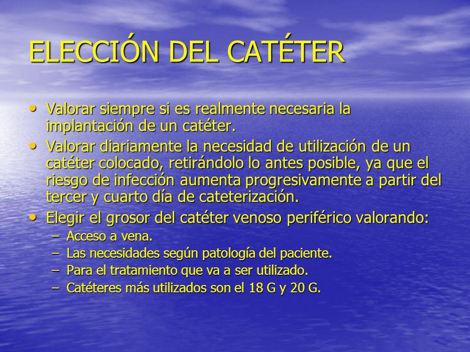 ELECCIÓN DEL CATÉTER Valorar siempre si es realmente necesaria la implantación de un catéter.