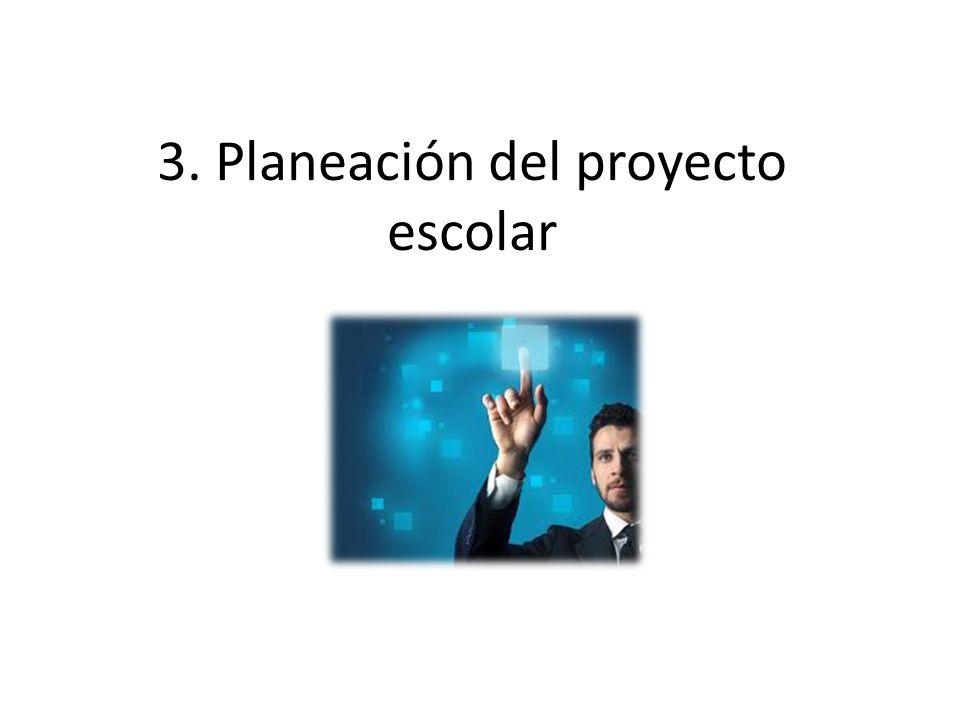 3. Planeación del proyecto escolar