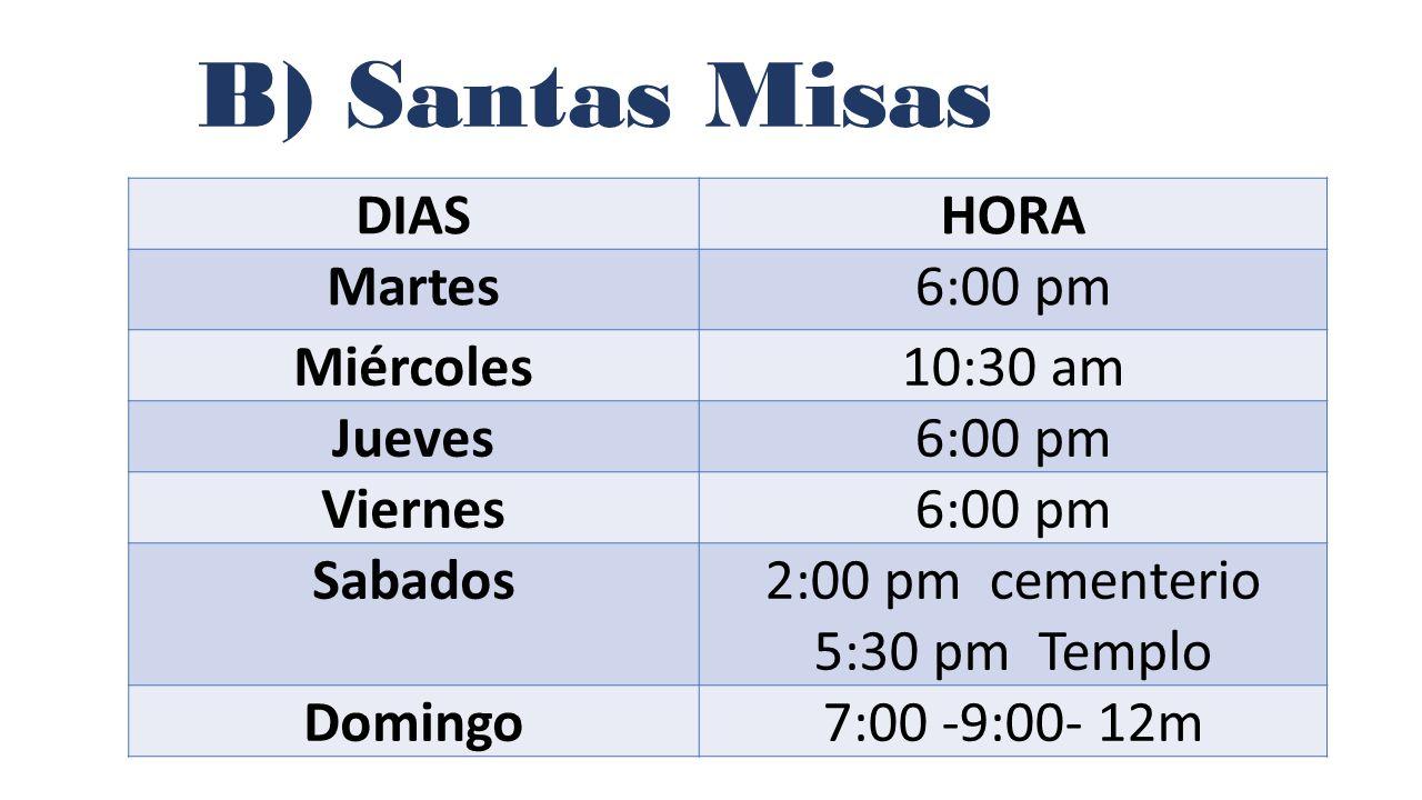 B) Santas Misas DIAS HORA Martes 6:00 pm Miércoles 10:30 am Jueves