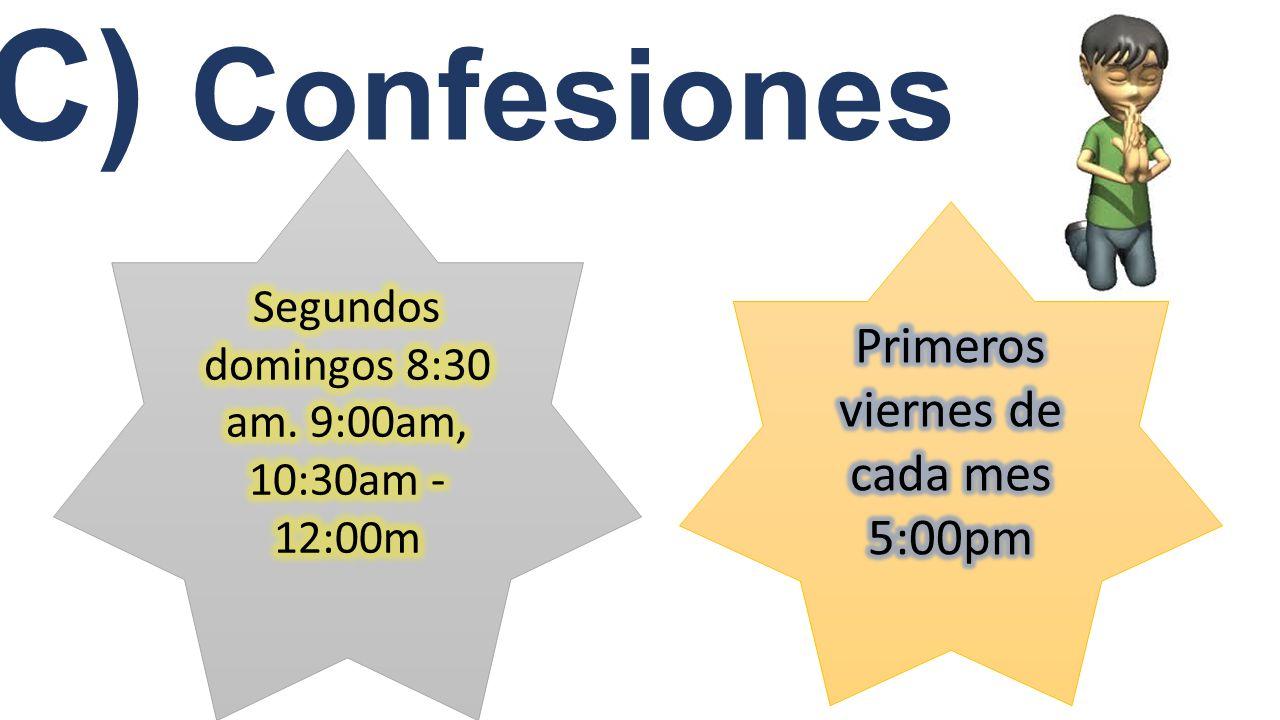 C) Confesiones Primeros viernes de cada mes 5:00pm