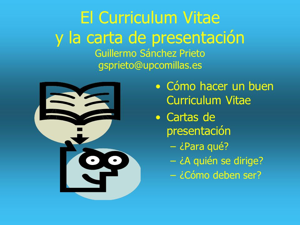 El Curriculum Vitae y la carta de presentación Guillermo Sánchez Prieto gsprieto@upcomillas.es